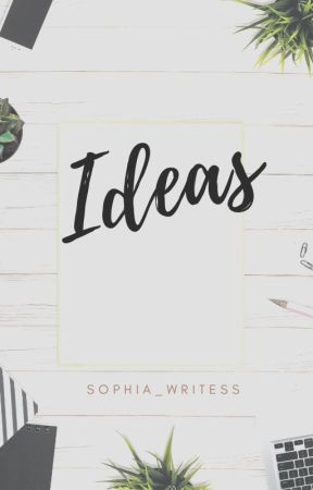 ✰ Ideas ✰ by sophia_writess
