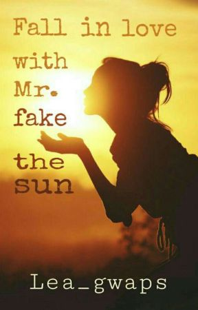 Fall in love with Mr. fake the sun  by Lea_gwaps