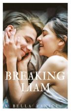 BREAKING LIAM (completed) by BellaVanice