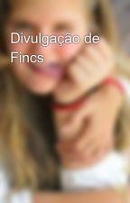 Divulgação de Fincs by Loiraaaaa
