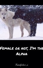 Female or not, I'm the Alpha by katiefisher_x