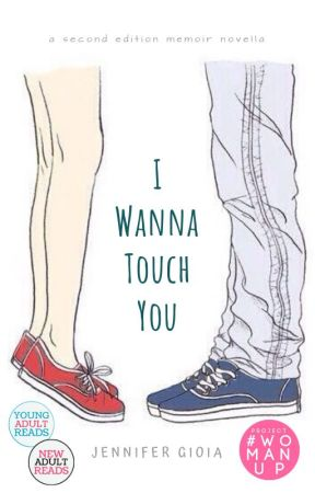 I Wanna Touch You: A Second Edition Memoir Novella ✔ by jgfairytales