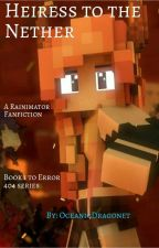 Heiress to the Nether (Book 1 of the Error 404 Series) by OceanicDragonet