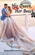 His Queen , Her Beast  by dayyyyydreamerrr