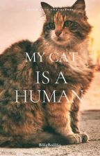 My Cat is a HUMAN!! by BiiigBoiii69