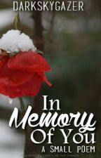 In Memory of You (Poetry) by DarkSkyGazer