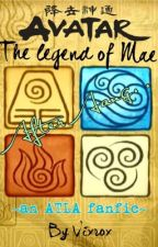 Avatar: The Legend of Mae (avatar the last airbender fanfic) by vixrox