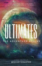 Ultimates - The Adventure Begins {Book 1} by QuartzMaster