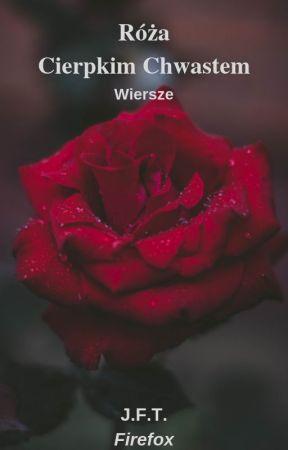 Róża Cierpkim Chwastem Wattpad