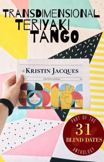 Transdimensional Teriyaki Tango  | Blind Date #3 of 31