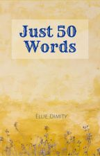 Just 50 Words by Ellie_Dimity