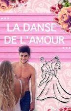 La Danse De L'Amour (terminé) by Sarah-Le-Lama