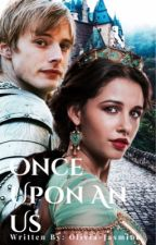 Once Upon An Us || Arthur Pendragon  by Loveforvia