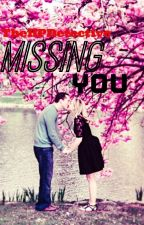 Missing You (A Horrific Love Story) ON HOLD by TheHPDetective