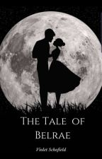 The Tale Of Belrae (Short Story) by willokiwrites