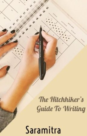 The Hitchhiker's Guide To Writing by Saramitra