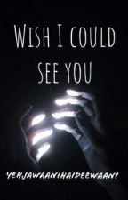 Wish I Could See You by yehjawaanihaideewani