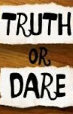 TRUTH OR DARE ( ONE SHOT ) by ClanBustersSociety