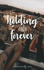 holding onto forever  by obviously-me