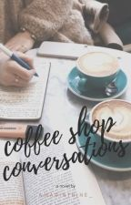 Coffee Shop Conversations  | ✓ by amarinthine_