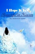 I Hope It Is Beautiful In Heaven by Sorrowscorner