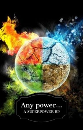 Any Power...(A Superpower RP)CLOSED by RobertBrowneyJr