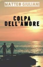 Colpa dell'amore by Matteo0___0