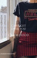 can't get over you // calum hood by crybabymashton