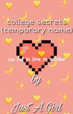 College Secrets [Temporary Name] by 0xJustAGirlx0