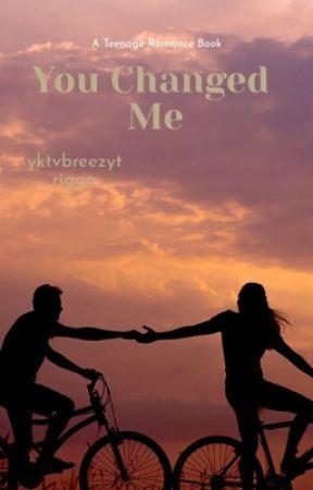 You Changed Me by yktvbreezytrigga