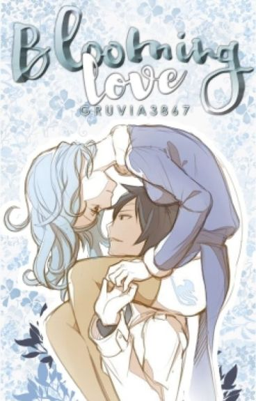 Blooming Love (Gruvia Fanfic) COMPLETED BOOK 1