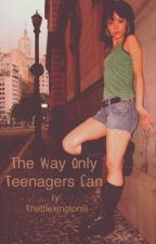 The Way Only Teenagers Can by RhettLexingtonIII