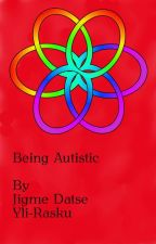 Being Autistic by BabyLostLittleOne