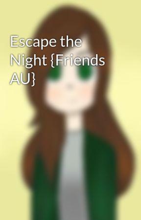 Escape the Night {Friends AU}  by paperclipsandchalk