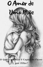 O Amor de Uma Mãe by MaiaraLeandro244