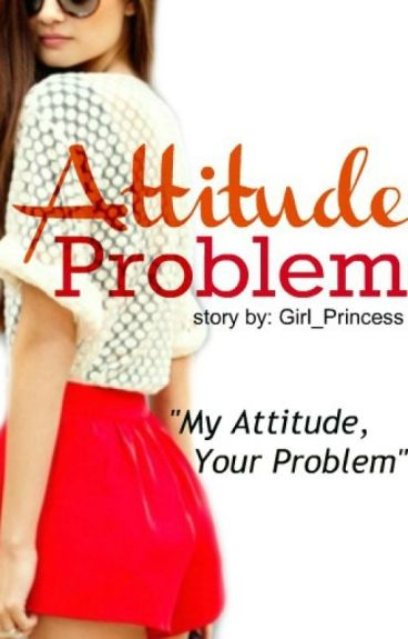Attitude Problem by Girl_Princess