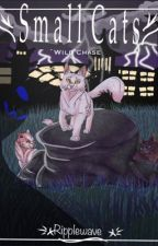 Small Cats ❥ Wild Chase ❥Book 2 by Ripplewave