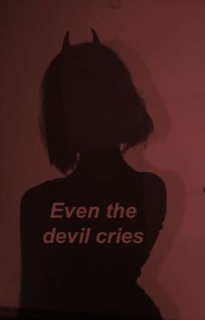 Even the devil cries by _seraphic_