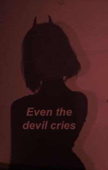 Even the devil cries