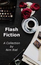 Flash Fiction: A Collection by NimRielFiction