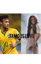 Famous Love {Neymar Fanfic} by FatimaaRashiid