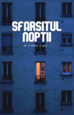 Sfarsitul noptii by EvelinaLupul