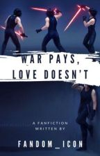 💔 war pays, love doesn't 💔 (kylo ren/ben solo x reader) by fandom_icon