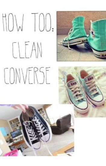 How too ; clean converse Tutorial Capitol Wattpad