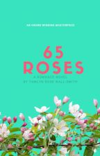 65 Roses (Part 1) by ruel_oneruel