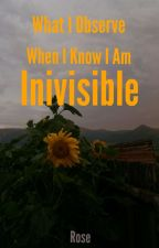What I Observe When I Know I Am Invisible by Bellatrix_0_0