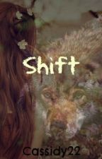 Shift by Cassidy22