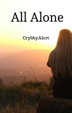 All Alone (Book 1)(All 14) by crybbyalert