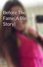 Before The Fame(A Bieber Story) by WoahItsRina