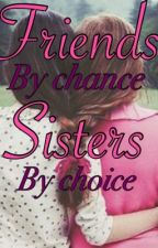 Friends by chance  Sisters by choice by AyraSair